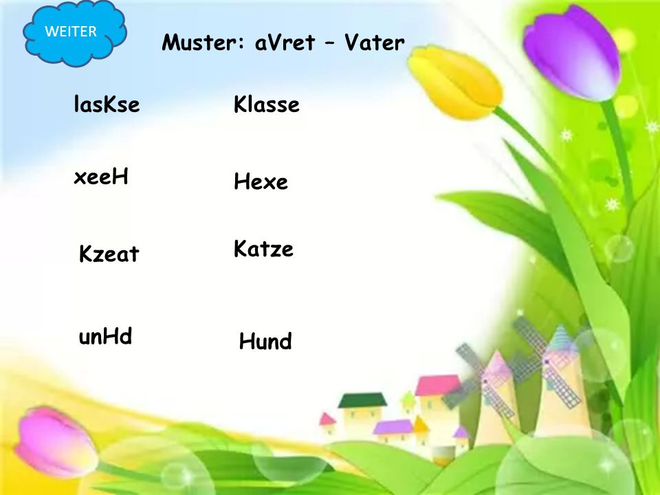 Muster: aVret – Vater lasKse Klasse xeeH Hexe Katze Kzeat unHd Hund