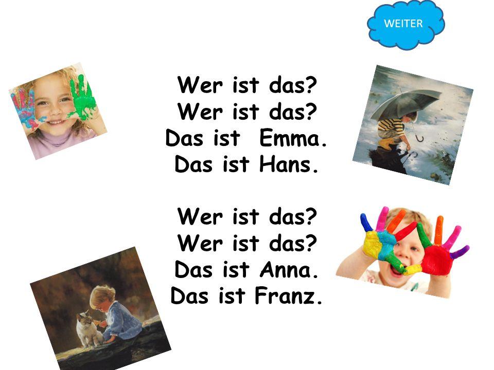 Wer ist das Das ist Emma. Das ist Hans. Das ist Anna. Das ist Franz.