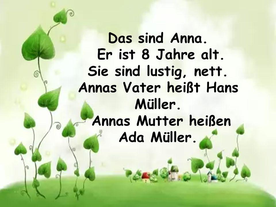 Annas Vater heißt Hans Müller. Annas Mutter heißen Ada Müller.