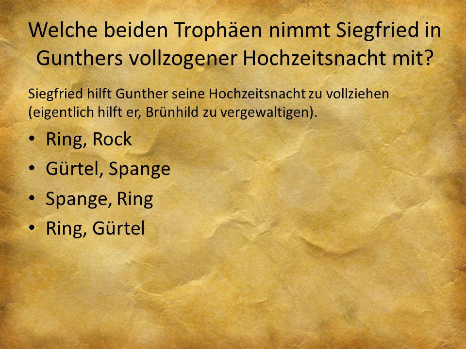 Welche beiden Trophäen nimmt Siegfried in Gunthers vollzogener Hochzeitsnacht mit