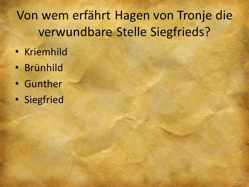 Von wem erfährt Hagen von Tronje die verwundbare Stelle Siegfrieds