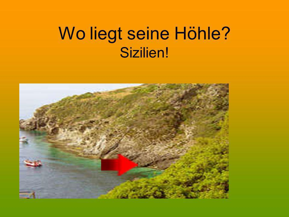 Wo liegt seine Höhle Sizilien!