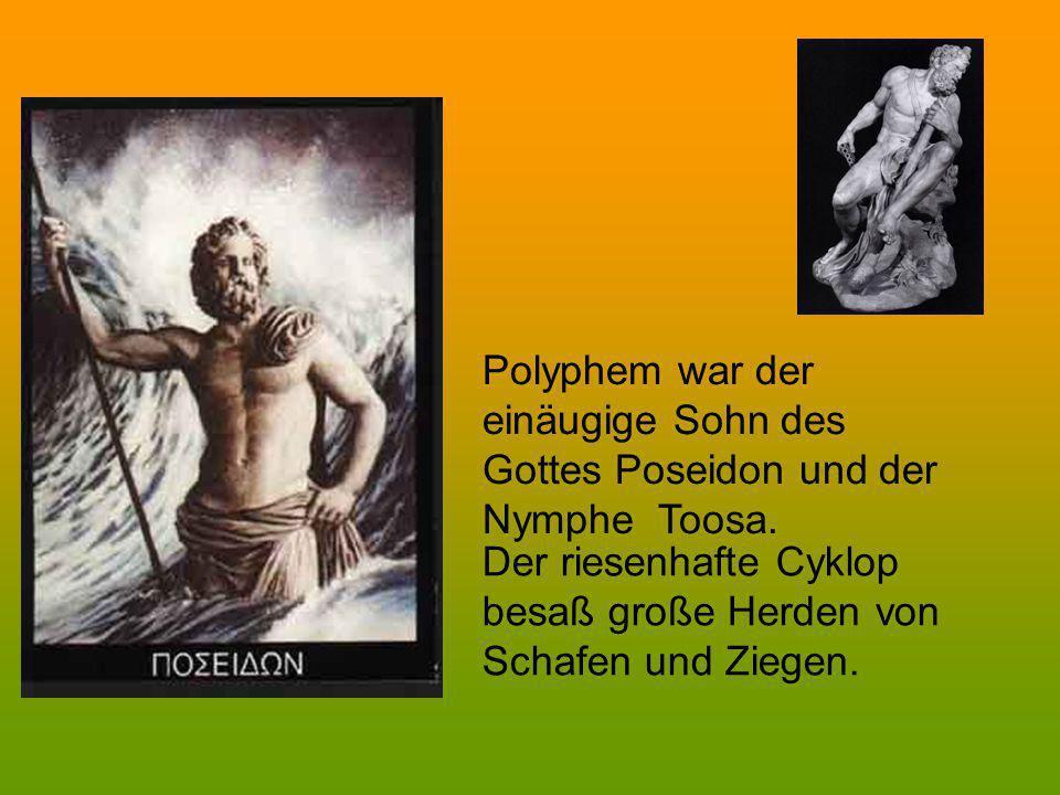 Polyphem war der einäugige Sohn des. Gottes Poseidon und der.
