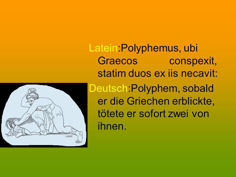 Latein:Polyphemus, ubi Graecos conspexit, statim duos ex iis necavit: