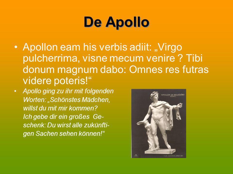 """De Apollo Apollon eam his verbis adiit: """"Virgo pulcherrima, visne mecum venire Tibi donum magnum dabo: Omnes res futras videre poteris!"""