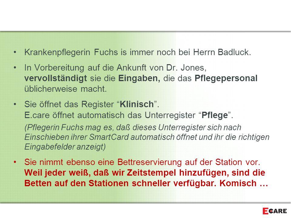 Krankenpflegerin Fuchs is immer noch bei Herrn Badluck.