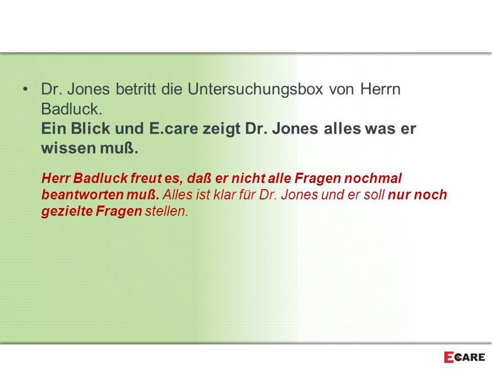 Dr. Jones betritt die Untersuchungsbox von Herrn Badluck