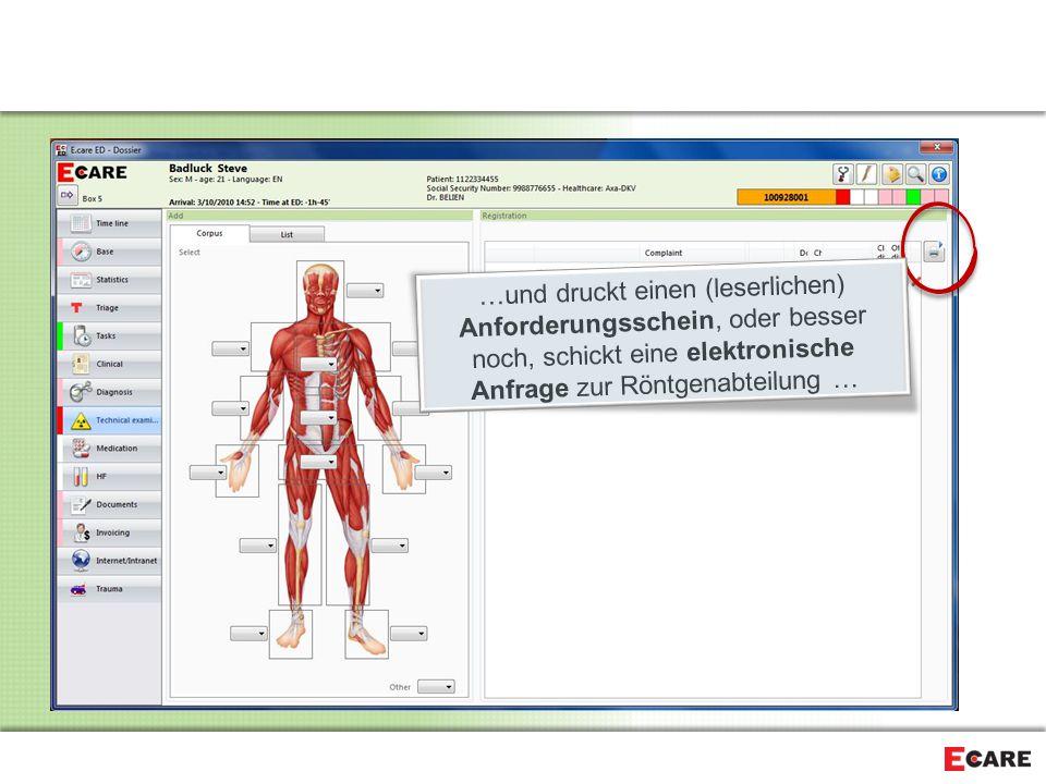…und druckt einen (leserlichen) Anforderungsschein, oder besser noch, schickt eine elektronische Anfrage zur Röntgenabteilung …