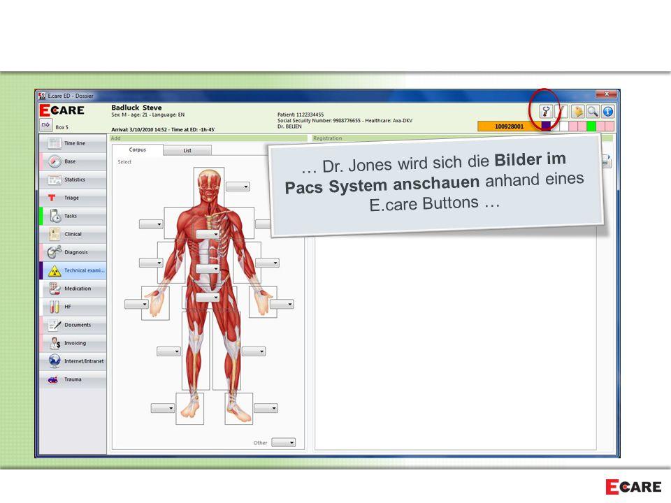 … Dr. Jones wird sich die Bilder im Pacs System anschauen anhand eines E.care Buttons …