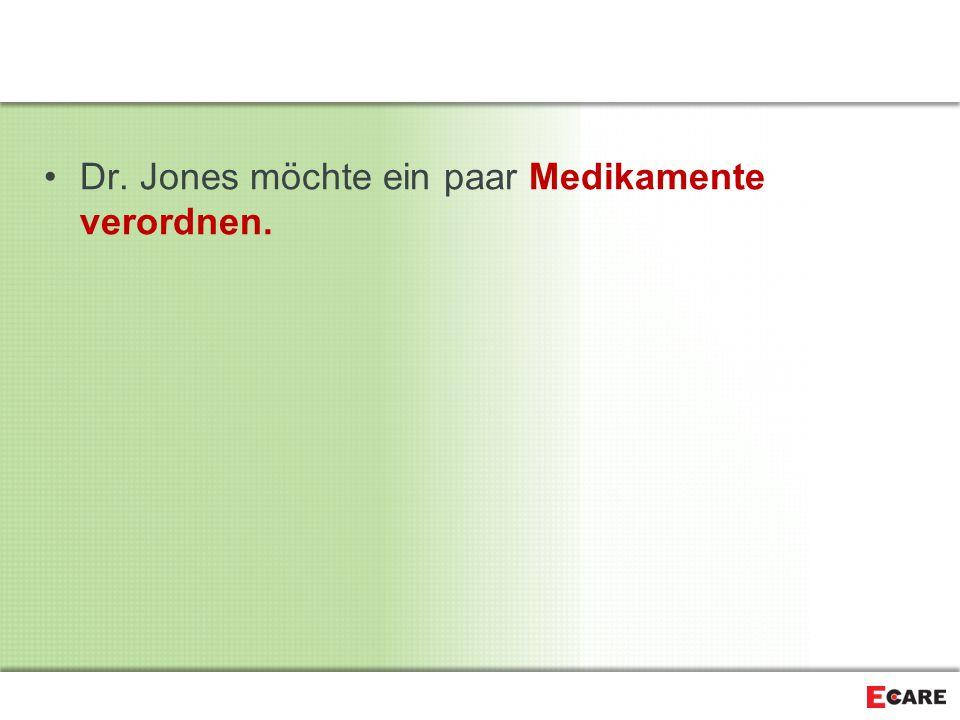 Dr. Jones möchte ein paar Medikamente verordnen.