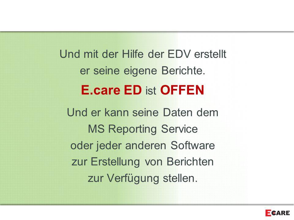 E.care ED ist OFFEN Und mit der Hilfe der EDV erstellt