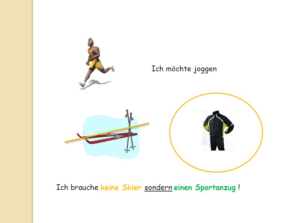 Ich möchte joggen Ich brauche keine Skier sondern einen Sportanzug !