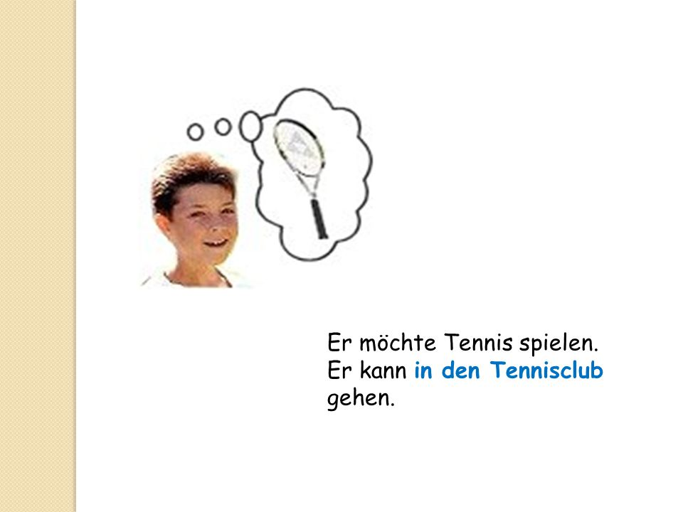 Er möchte Tennis spielen.