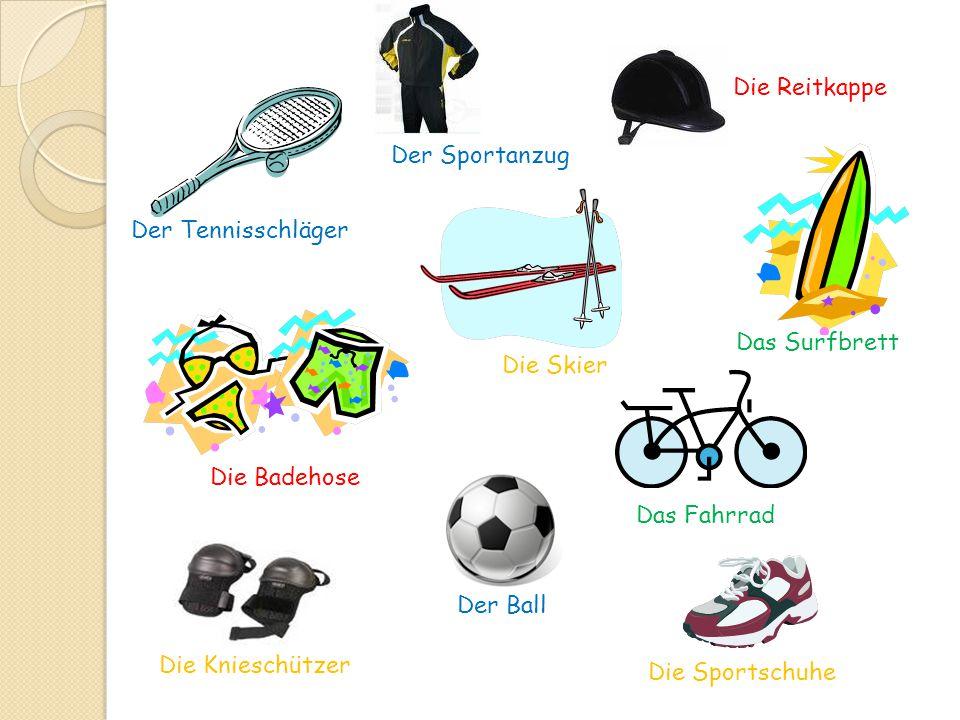 Die Reitkappe Der Sportanzug. Der Tennisschläger. Das Surfbrett. Die Skier. Die Badehose. Das Fahrrad.