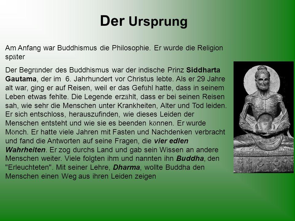 Der Ursprung Am Anfang war Buddhismus die Philosophie. Er wurde die Religion später.