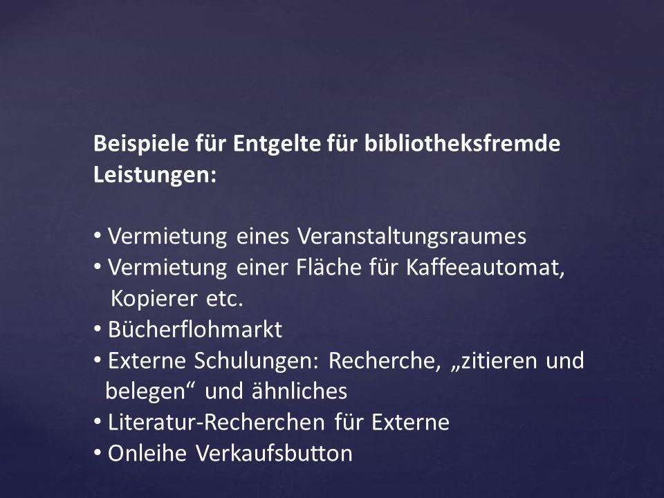 Beispiele für Entgelte für bibliotheksfremde Leistungen: