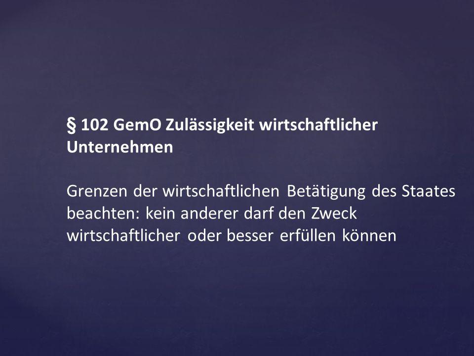 § 102 GemO Zulässigkeit wirtschaftlicher Unternehmen