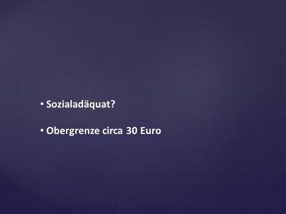 Sozialadäquat Obergrenze circa 30 Euro