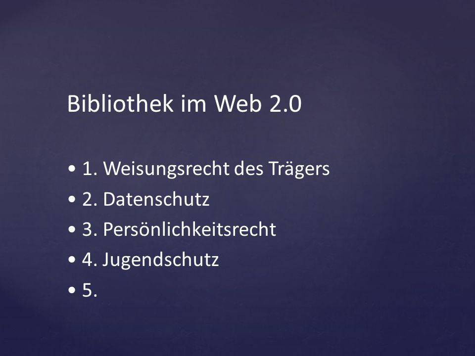 Bibliothek im Web 2.0 1. Weisungsrecht des Trägers 2. Datenschutz