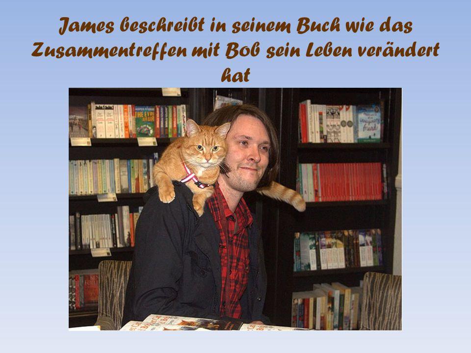 James beschreibt in seinem Buch wie das Zusammentreffen mit Bob sein Leben verändert hat