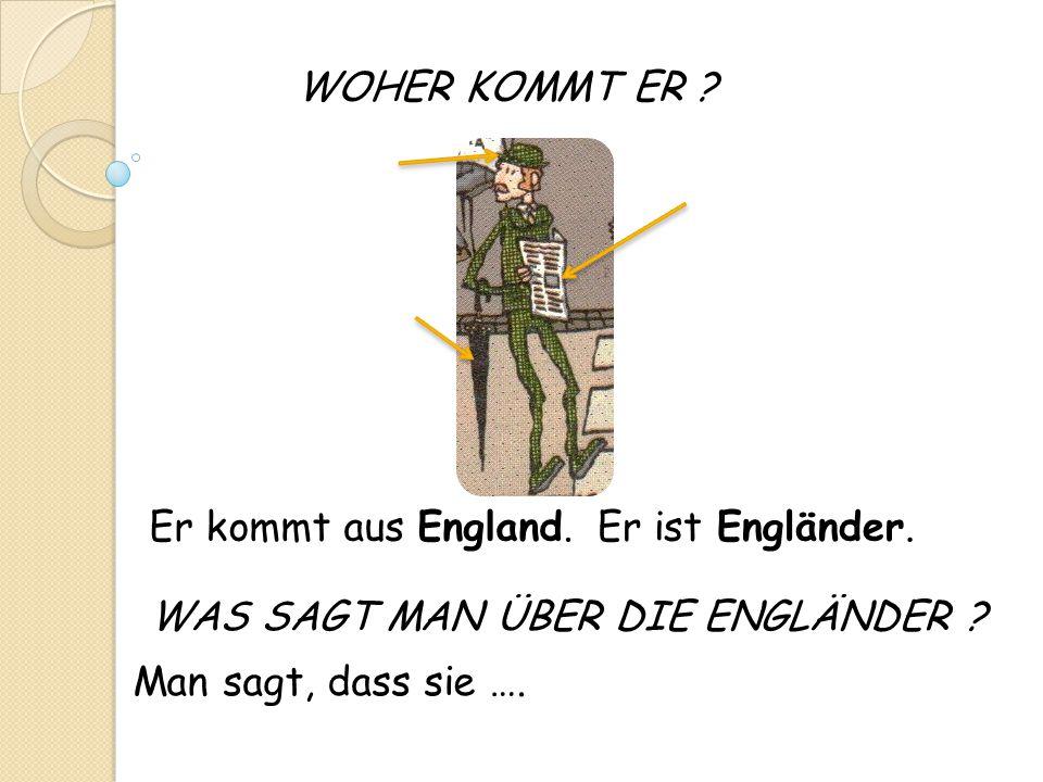 WOHER KOMMT ER . Er kommt aus England. Er ist Engländer.