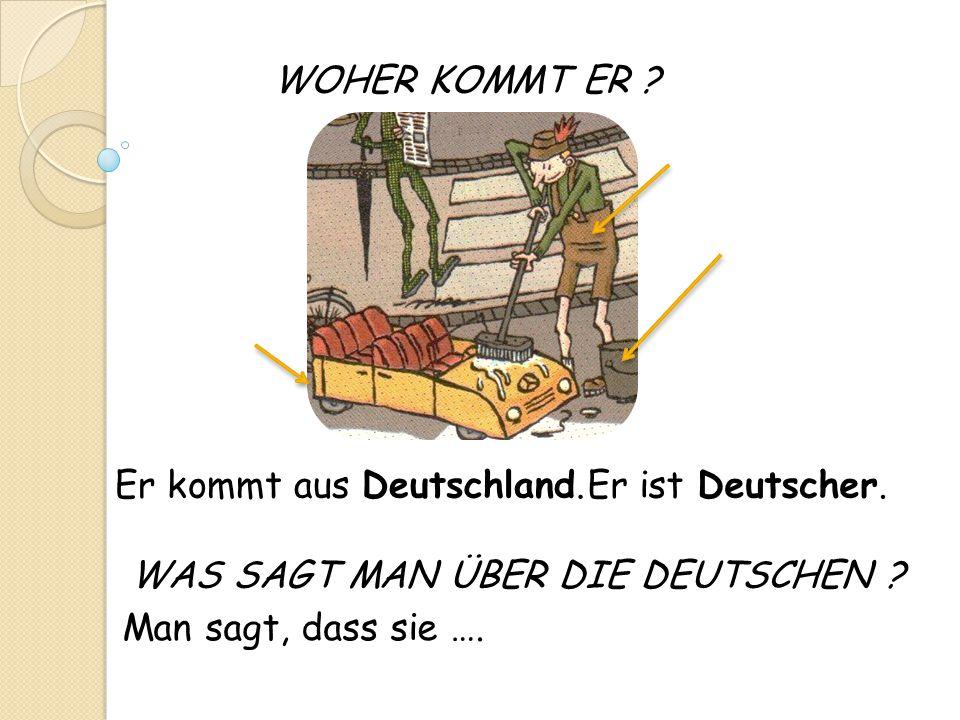 WOHER KOMMT ER . Er kommt aus Deutschland. Er ist Deutscher.