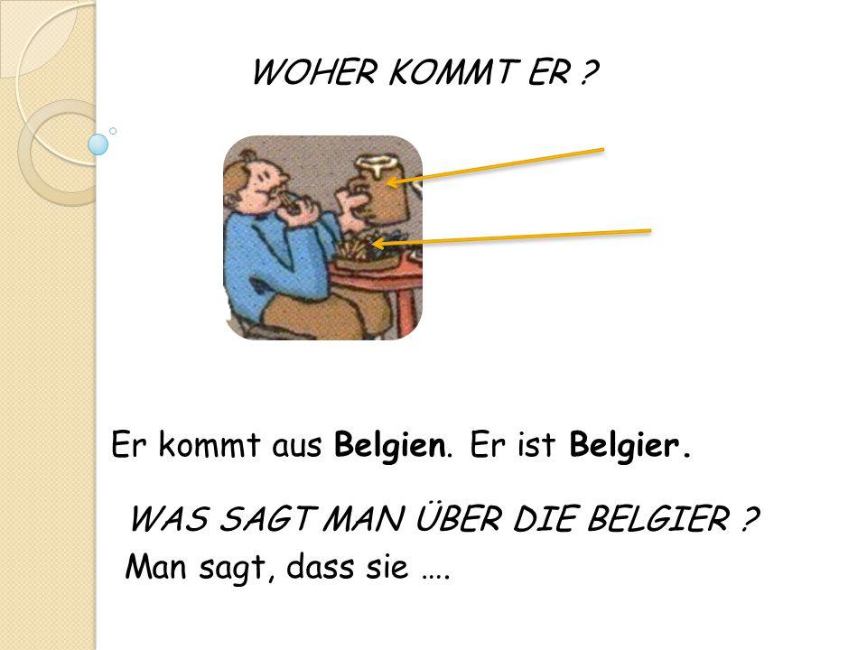 WOHER KOMMT ER . Er kommt aus Belgien. Er ist Belgier.