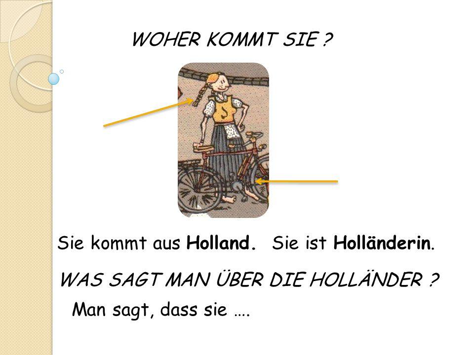 WOHER KOMMT SIE . Sie kommt aus Holland. Sie ist Holländerin.