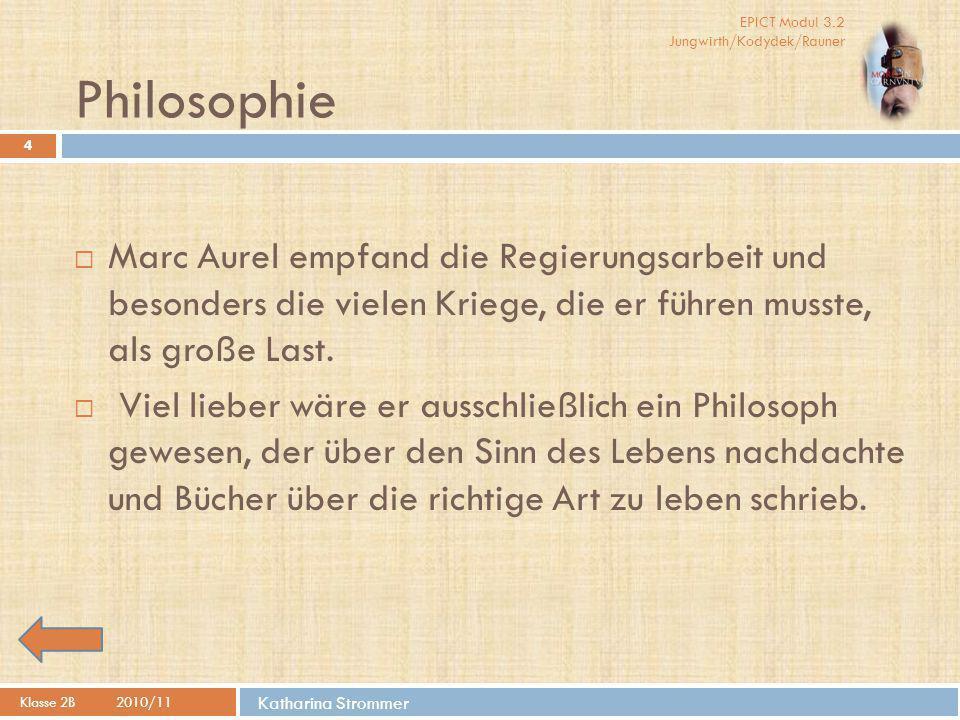 Philosophie Marc Aurel empfand die Regierungsarbeit und besonders die vielen Kriege, die er führen musste, als große Last.