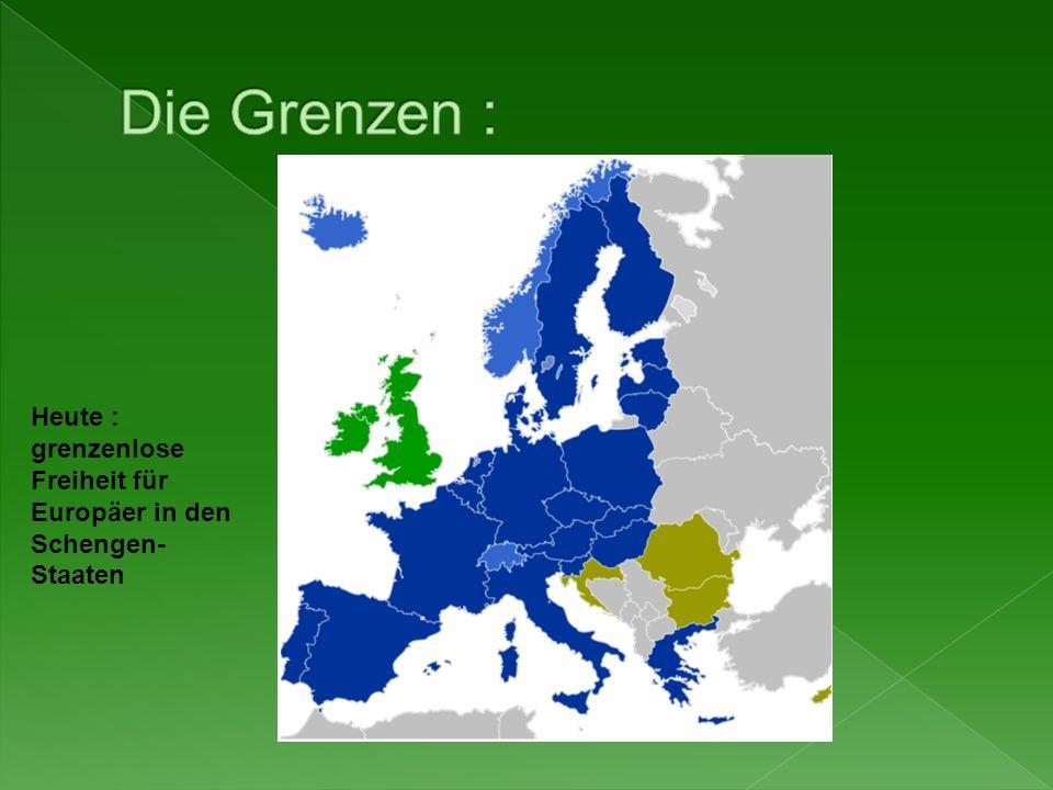 Die Grenzen : Heute : grenzenlose Freiheit für Europäer in den Schengen-Staaten