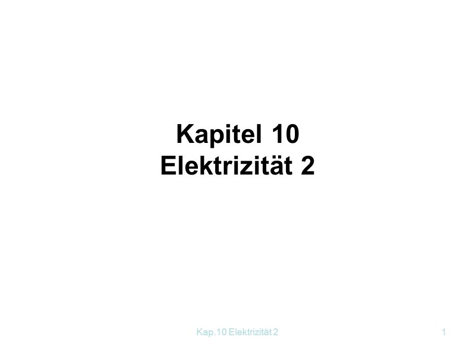 Kapitel 10 Elektrizität 2 Kap.10 Elektrizität 2