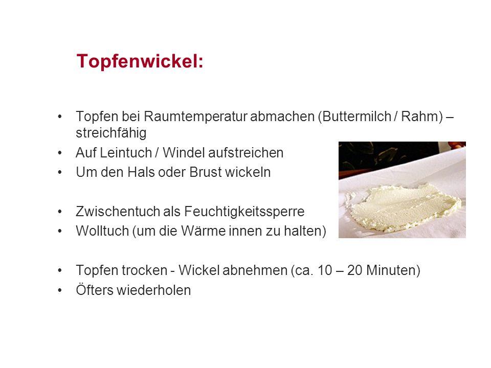 Topfenwickel: Topfen bei Raumtemperatur abmachen (Buttermilch / Rahm) – streichfähig. Auf Leintuch / Windel aufstreichen.