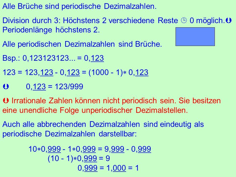 Alle Brüche sind periodische Dezimalzahlen.