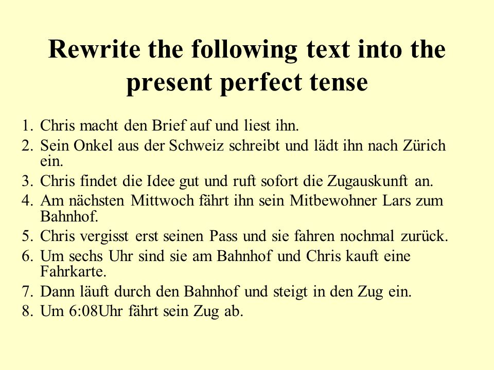Rewrite the following text into the present perfect tense