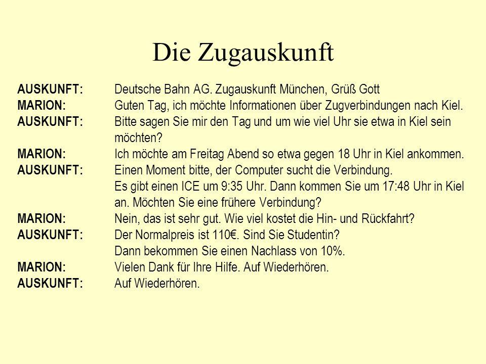 Die Zugauskunft AUSKUNFT: Deutsche Bahn AG. Zugauskunft München, Grüß Gott.