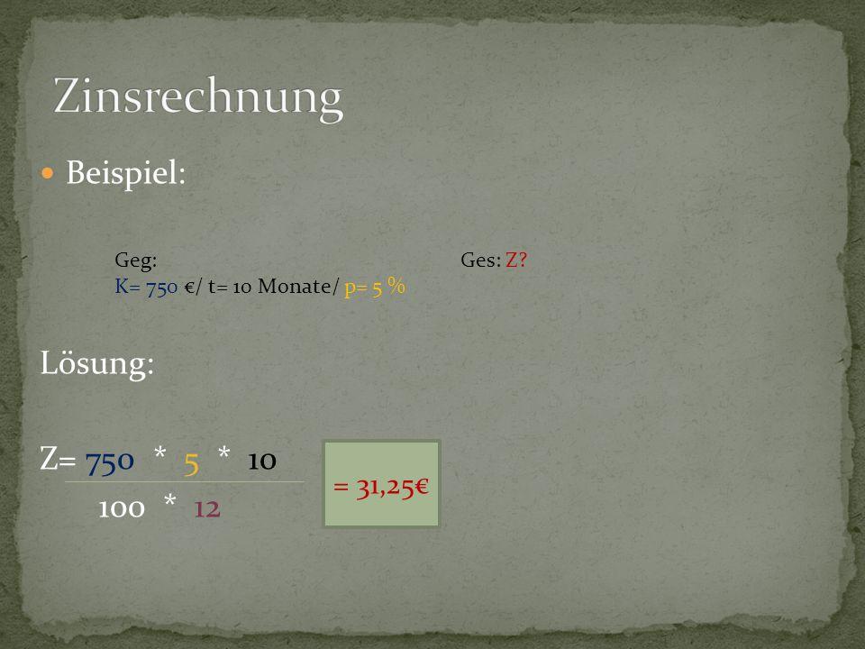 Zinsrechnung Beispiel: Lösung: Z= 750 * 5 * 10 100 * 12 = 31,25€