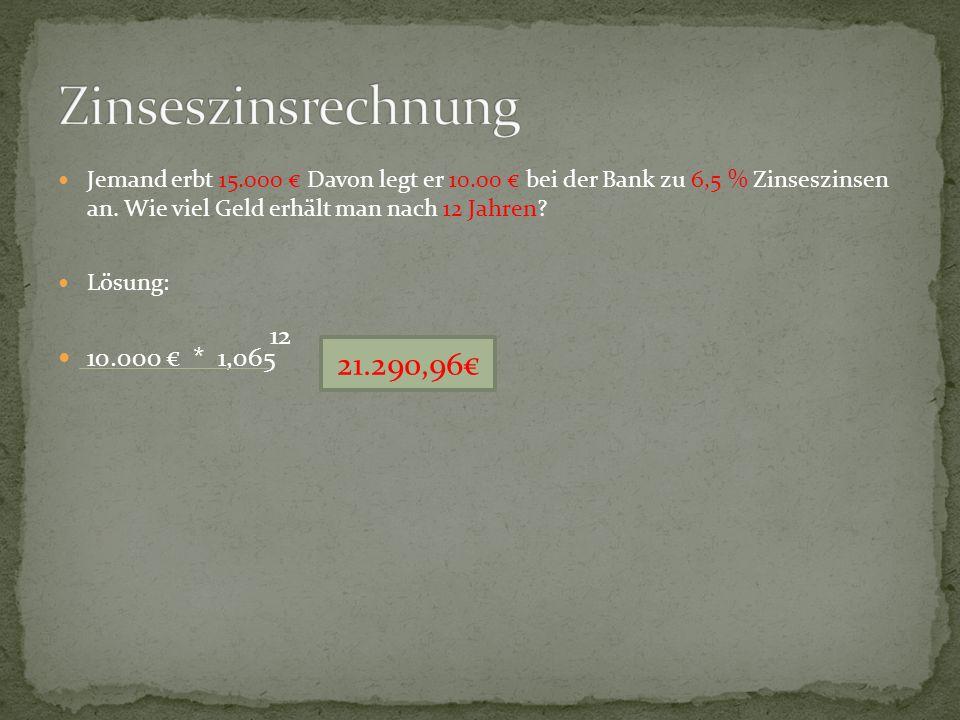Zinseszinsrechnung 21.290,96€ 10.000 € * 1,065 12