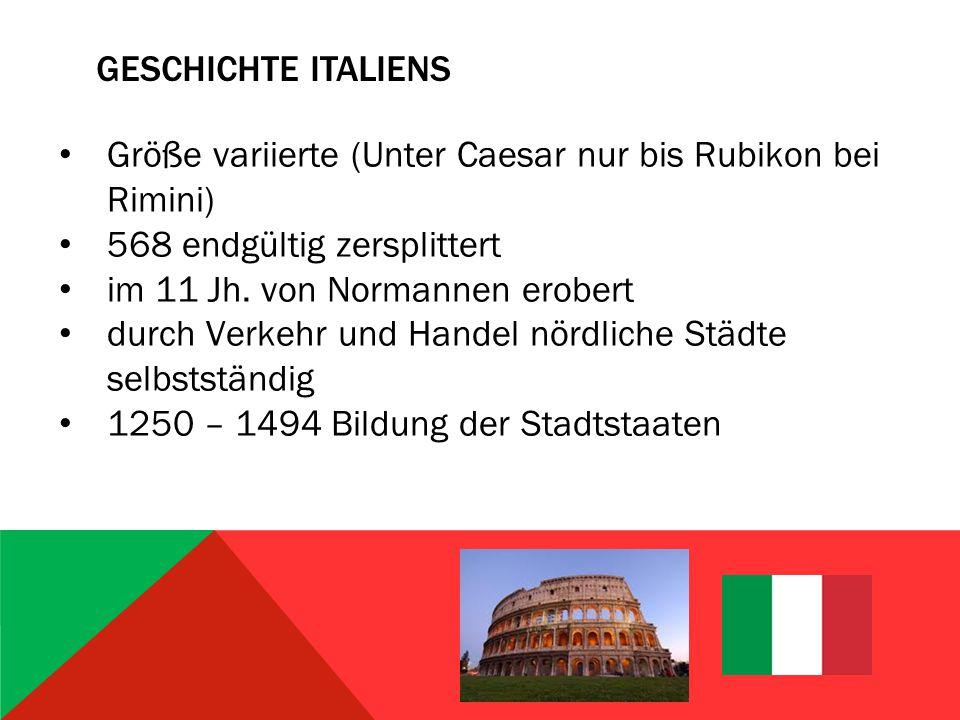 Geschichte Italiens Größe variierte (Unter Caesar nur bis Rubikon bei Rimini) 568 endgültig zersplittert.
