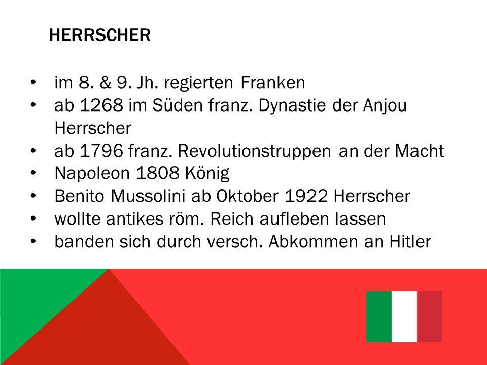 Herrscher im 8. & 9. Jh. regierten Franken. ab 1268 im Süden franz. Dynastie der Anjou Herrscher. ab 1796 franz. Revolutionstruppen an der Macht.