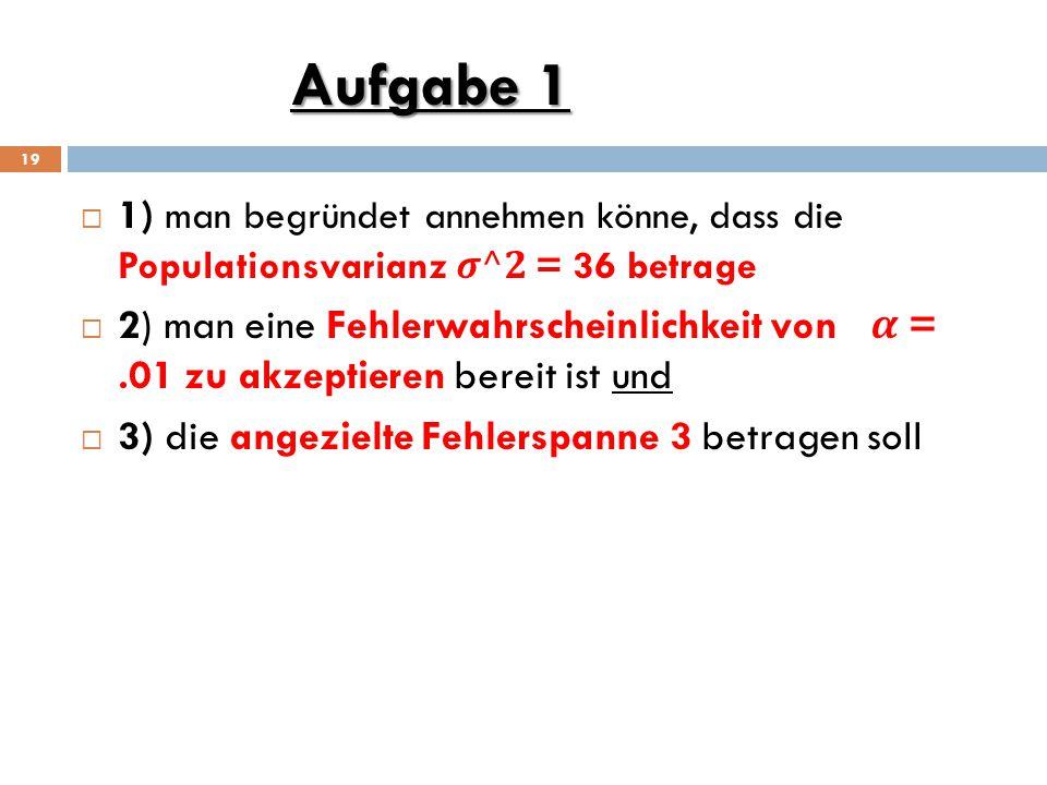 Aufgabe 1 1) man begründet annehmen könne, dass die Populationsvarianz 𝝈^𝟐 = 36 betrage.