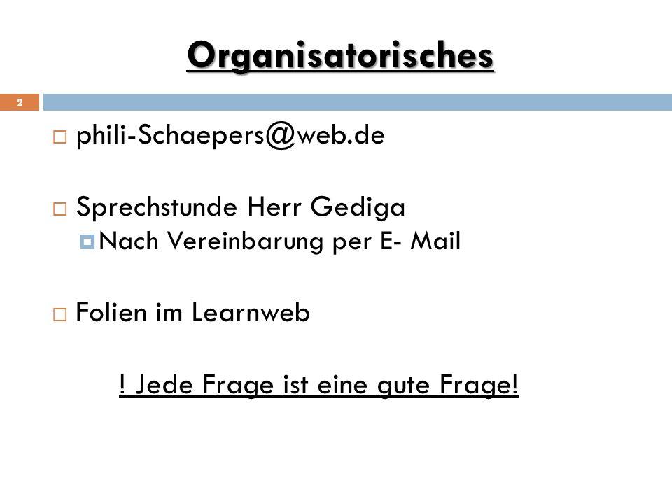 Organisatorisches phili-Schaepers@web.de Sprechstunde Herr Gediga