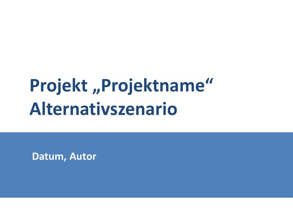 "Projekt ""Projektname Alternativszenario"