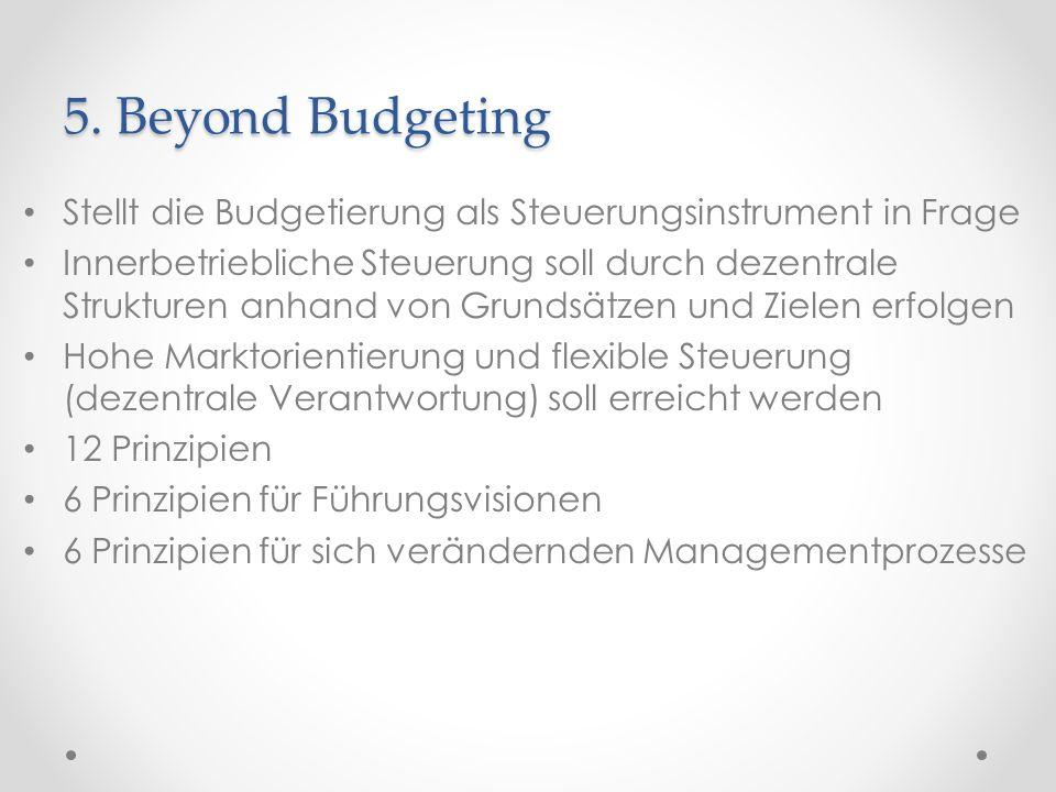 5. Beyond Budgeting Stellt die Budgetierung als Steuerungsinstrument in Frage.