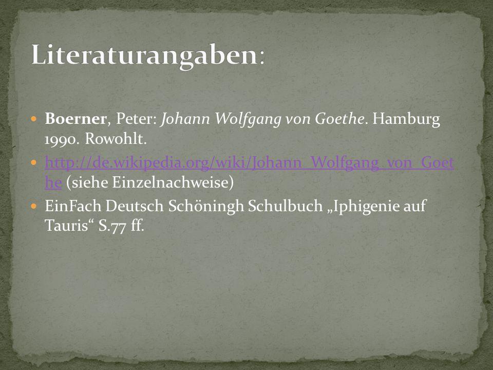 Literaturangaben: Boerner, Peter: Johann Wolfgang von Goethe. Hamburg 1990. Rowohlt.