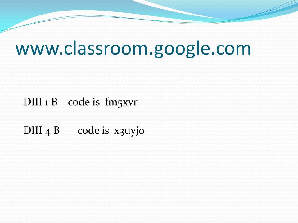 www.classroom.google.com DIII 1 B code is fm5xvr
