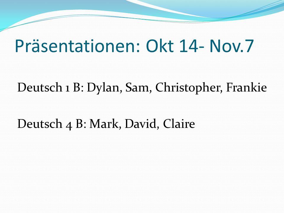 Präsentationen: Okt 14- Nov.7