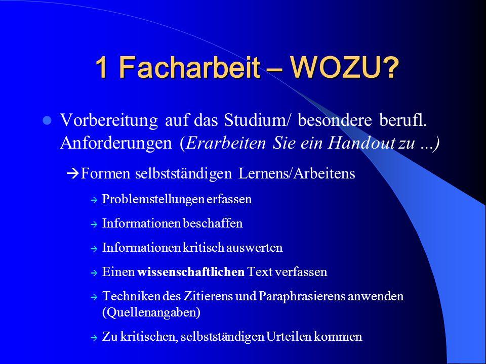1 Facharbeit – WOZU Vorbereitung auf das Studium/ besondere berufl. Anforderungen (Erarbeiten Sie ein Handout zu ...)