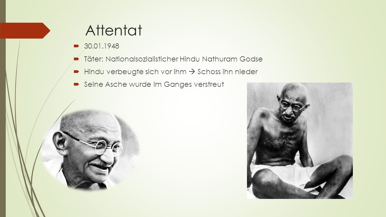 Attentat 30.01.1948 Täter: Nationalsozialisticher Hindu Nathuram Godse