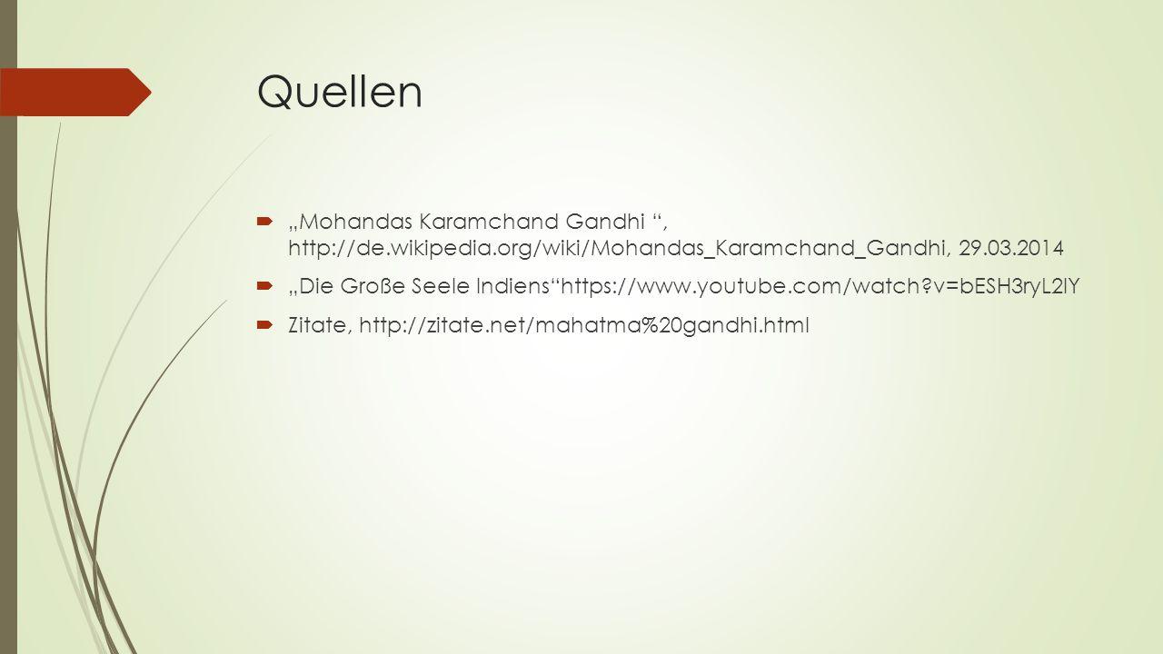 """Quellen """"Mohandas Karamchand Gandhi , http://de.wikipedia.org/wiki/Mohandas_Karamchand_Gandhi, 29.03.2014."""