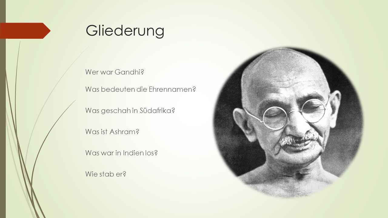 Gliederung Wer war Gandhi. Was bedeuten die Ehrennamen.
